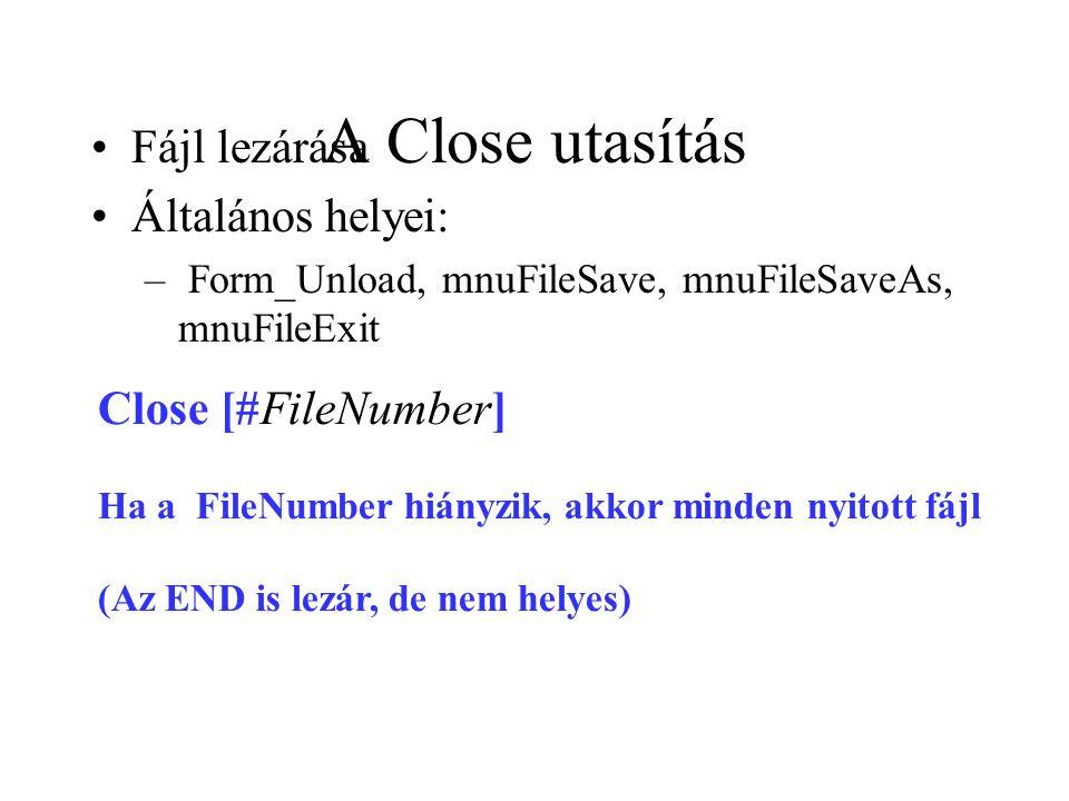A Close utasítás Fájl lezárása Általános helyei: Close [#FileNumber]
